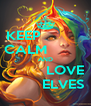 KEEP            CALM           AND           LOVE          ELVES - Personalised Poster A4 size