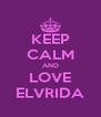 KEEP CALM AND LOVE ELVRIDA - Personalised Poster A4 size