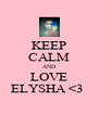 KEEP CALM AND LOVE ELYSHA <3  - Personalised Poster A4 size