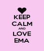 KEEP CALM AND LOVE EMA - Personalised Poster A4 size