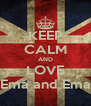 KEEP CALM AND LOVE Ema and Ema - Personalised Poster A4 size