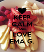 KEEP CALM AND LOVE EMA G. - Personalised Poster A4 size