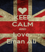 KEEP CALM AND Love  Eman Ali  - Personalised Poster A4 size