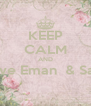 KEEP CALM AND  love Eman  & Sara  - Personalised Poster A4 size