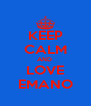 KEEP CALM AND  LOVE EMANO - Personalised Poster A4 size