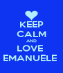 KEEP CALM AND LOVE  EMANUELE  - Personalised Poster A4 size
