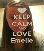 KEEP CALM AND LOVE Emelie - Personalised Poster A4 size