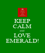 KEEP CALM and LOVE EMERALD! - Personalised Poster A4 size