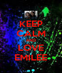 KEEP CALM AND LOVE EMILEE - Personalised Poster A4 size