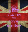 KEEP CALM AND love emiley - Personalised Poster A4 size