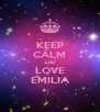 KEEP CALM AND LOVE EMILIA - Personalised Poster A4 size