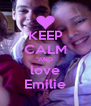 KEEP CALM AND love Emilie - Personalised Poster A4 size