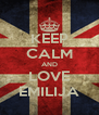 KEEP CALM AND LOVE EMILIJA - Personalised Poster A4 size