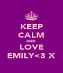 KEEP CALM AND LOVE EMILY<3 X - Personalised Poster A4 size