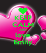 KEEP CALM AND love Emily - Personalised Poster A4 size