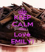 KEEP CALM AND Love EMILY! - Personalised Poster A4 size
