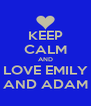 KEEP CALM AND LOVE EMILY AND ADAM - Personalised Poster A4 size