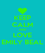 KEEP CALM AND LOVE EMILY BEAL - Personalised Poster A4 size
