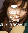 KEEP CALM AND LOVE EMILY BROWNING - Personalised Poster A4 size