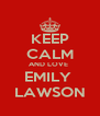 KEEP CALM AND LOVE  EMILY  LAWSON - Personalised Poster A4 size