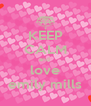 KEEP CALM and  love emily mills - Personalised Poster A4 size