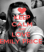 KEEP CALM AND LOVE  EMILY PRICE  - Personalised Poster A4 size