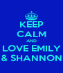 KEEP CALM AND LOVE EMILY & SHANNON - Personalised Poster A4 size
