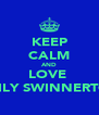 KEEP CALM AND LOVE  EMILY SWINNERTON - Personalised Poster A4 size