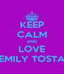 KEEP CALM AND LOVE EMILY TOSTA - Personalised Poster A4 size
