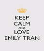 KEEP CALM AND LOVE EMILY TRAN - Personalised Poster A4 size