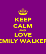 KEEP CALM AND LOVE EMILY WALKER - Personalised Poster A4 size