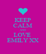 KEEP CALM AND LOVE  EMILY XX - Personalised Poster A4 size