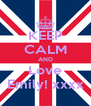 KEEP CALM AND Love Emily! xxxx - Personalised Poster A4 size