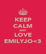 KEEP CALM AND LOVE EMILYJO<3 - Personalised Poster A4 size