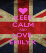 KEEP CALM AND LOVE  EMILYX - Personalised Poster A4 size