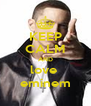 KEEP CALM AND love  eminem - Personalised Poster A4 size