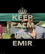 KEEP CALM AND love EMIR - Personalised Poster A4 size