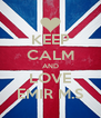 KEEP CALM AND LOVE EMIR M.S - Personalised Poster A4 size