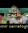 KEEP CALM AND love emir sarrafoglu - Personalised Poster A4 size