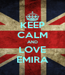 KEEP CALM AND LOVE EMIRA - Personalised Poster A4 size