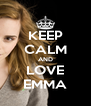 KEEP CALM AND LOVE EMMA - Personalised Poster A4 size
