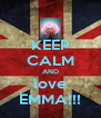 KEEP CALM AND love EMMA!!! - Personalised Poster A4 size