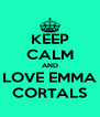 KEEP CALM AND LOVE EMMA CORTALS - Personalised Poster A4 size