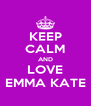 KEEP CALM AND LOVE EMMA KATE - Personalised Poster A4 size