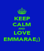 KEEP CALM AND LOVE EMMARAE;) - Personalised Poster A4 size