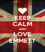 KEEP CALM AND LOVE EMMETT - Personalised Poster A4 size