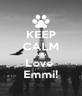 KEEP CALM AND Love  Emmi! - Personalised Poster A4 size