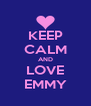 KEEP CALM AND LOVE EMMY - Personalised Poster A4 size