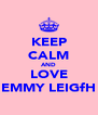 KEEP CALM AND LOVE EMMY LEIGfH - Personalised Poster A4 size