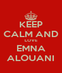 KEEP CALM AND LOVE EMNA ALOUANI - Personalised Poster A4 size
